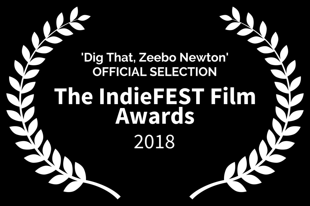 Dig That Zeebo Newton OFFICIAL SELECTION - The IndieFEST Film Awards - 2018